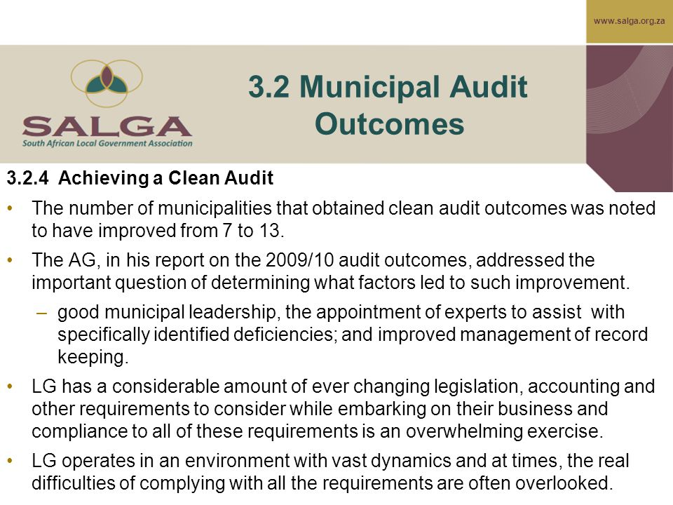 www.salga.org.za 3.2 Municipal Audit Outcomes 3.2.4 Achieving a Clean Audit The number of municipalities that obtained clean audit outcomes was noted