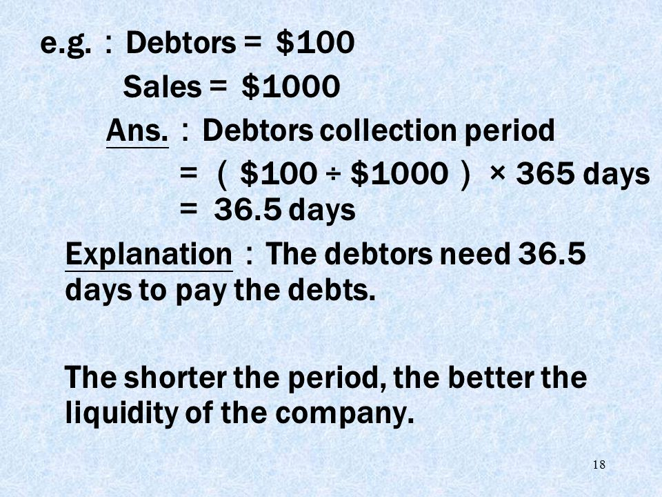 18 e.g. : Debtors = $100 Sales = $1000 Ans.