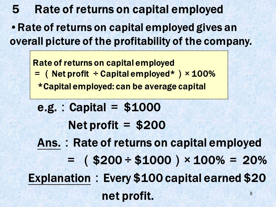 8 e.g. : Capital = $1000 Net profit = $200 Ans.