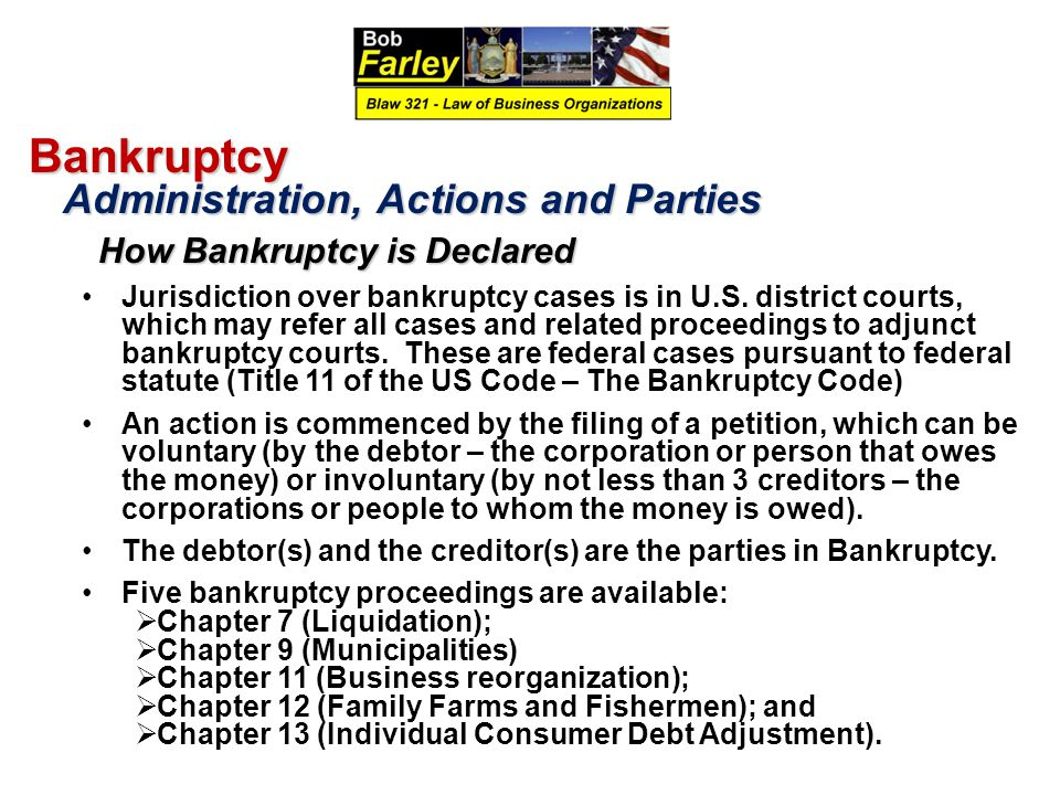 Bankruptcy Administration, Actions and Parties Administration, Actions and Parties How Bankruptcy is Declared How Bankruptcy is Declared Jurisdiction