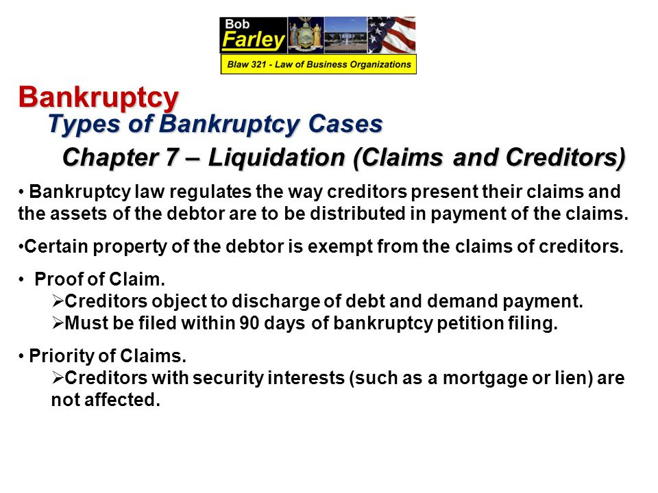 Bankruptcy Types of Bankruptcy Cases Types of Bankruptcy Cases Chapter 7 – Liquidation (Claims and Creditors) Chapter 7 – Liquidation (Claims and Cred