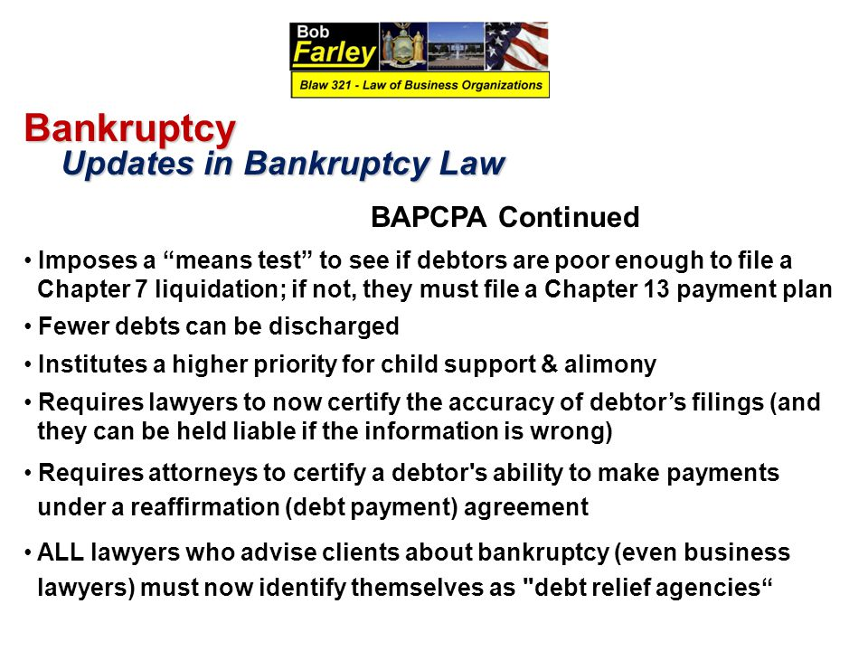 "Bankruptcy Updates in Bankruptcy Law Updates in Bankruptcy Law BAPCPA Continued Imposes a ""means test"" to see if debtors are poor enough to file a Cha"