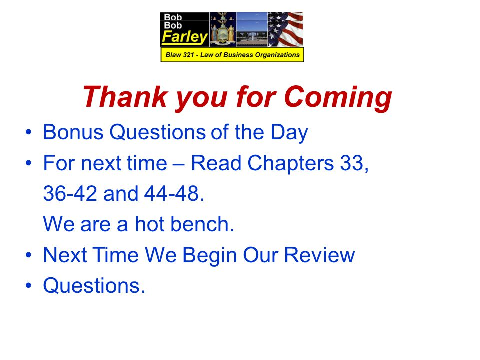 Thank you for Coming Bonus Questions of the Day For next time – Read Chapters 33, 36-42 and 44-48.