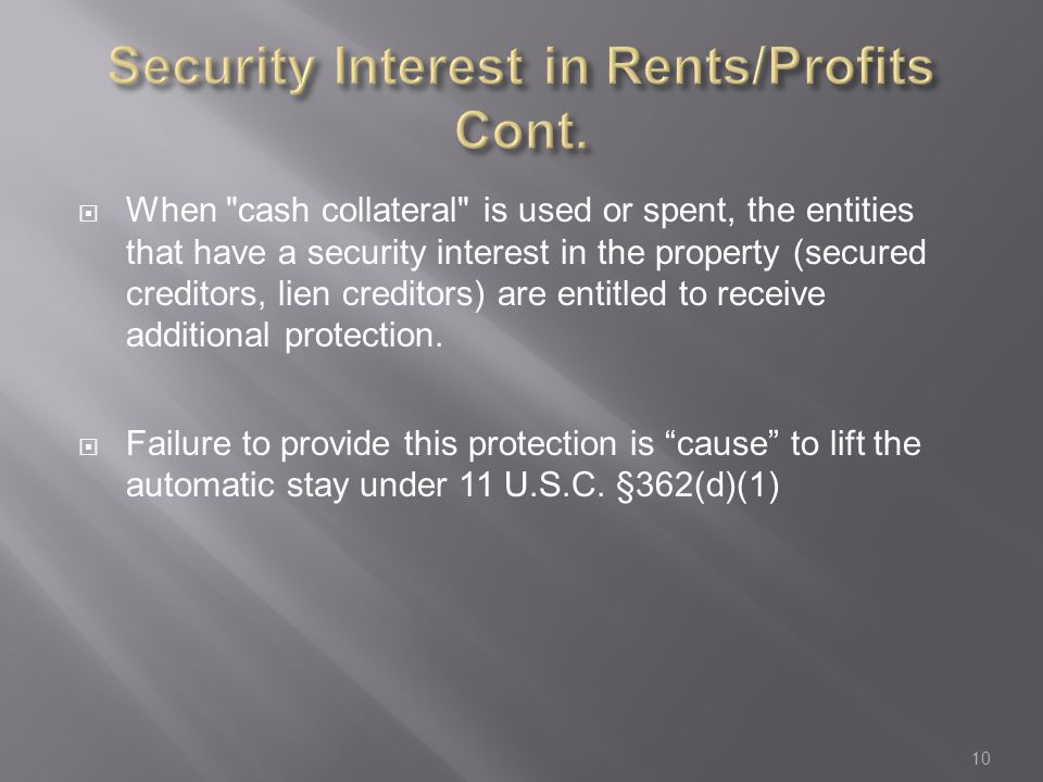  When cash collateral is used or spent, the entities that have a security interest in the property (secured creditors, lien creditors) are entitled to receive additional protection.