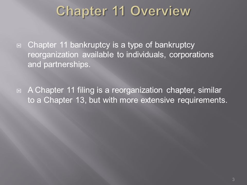  Chapter 11 bankruptcy is a type of bankruptcy reorganization available to individuals, corporations and partnerships.