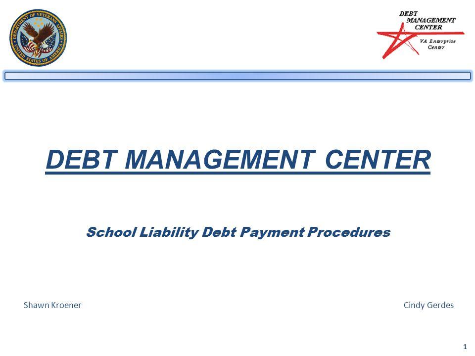 1 DEBT MANAGEMENT CENTER School Liability Debt Payment Procedures Shawn KroenerCindy Gerdes