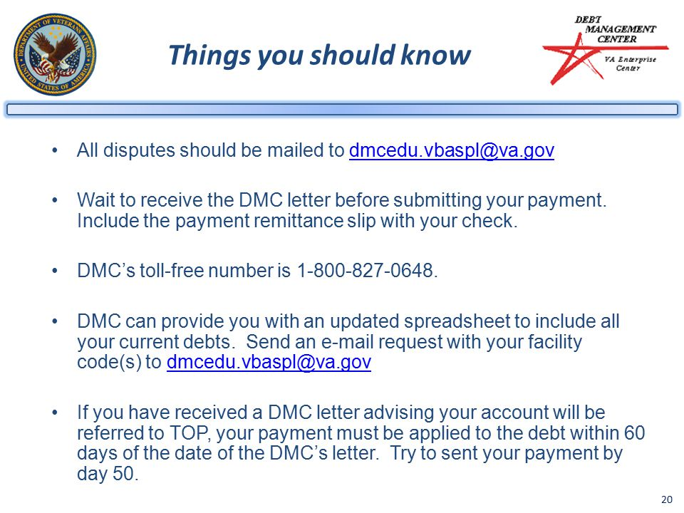 20 Things you should know All disputes should be mailed to dmcedu.vbaspl@va.govdmcedu.vbaspl@va.gov Wait to receive the DMC letter before submitting your payment.