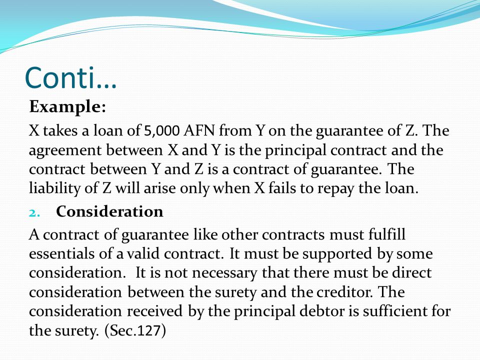 Conti… Examples a.A sells goods on credit to B on C's guarantee.
