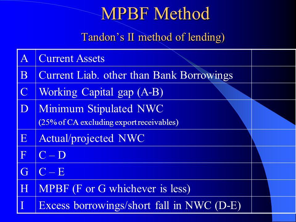 MPBF Method Tandon's II method of lending) MPBF Method Tandon's II method of lending) ACurrent Assets BCurrent Liab. other than Bank Borrowings CWorki