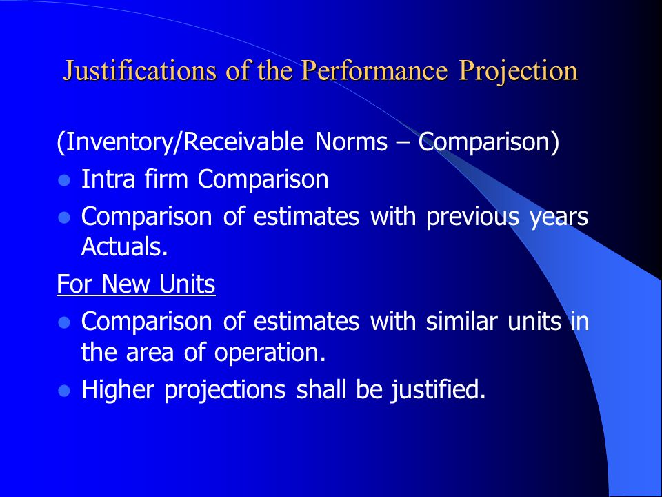 Justifications of the Performance Projection (Inventory/Receivable Norms – Comparison) Intra firm Comparison Comparison of estimates with previous yea