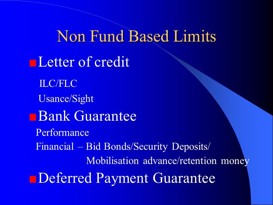 Non Fund Based Limits Letter of credit ILC/FLC Usance/Sight Bank Guarantee Performance Financial – Bid Bonds/Security Deposits/ Mobilisation advance/r