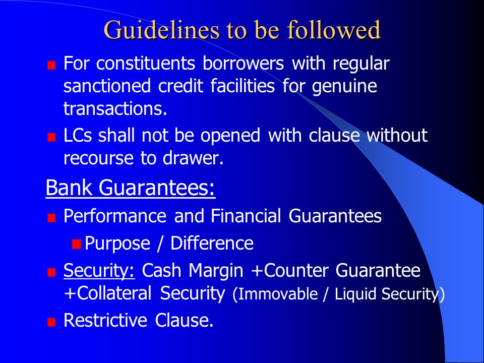 Guidelines to be followed For constituents borrowers with regular sanctioned credit facilities for genuine transactions. LCs shall not be opened with