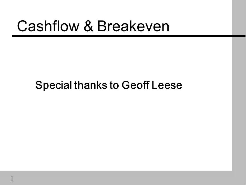 1 Cashflow & Breakeven Special thanks to Geoff Leese