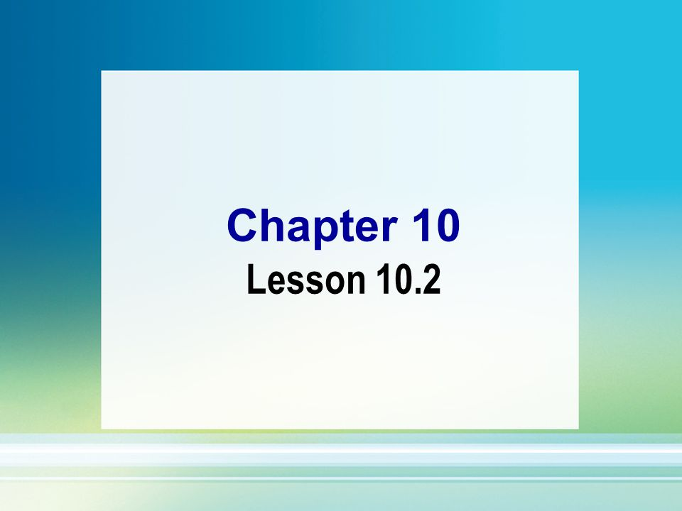 Chapter 10 Lesson 10.2