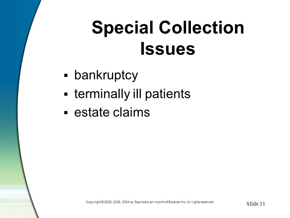Slide 31 Copyright © 2008, 2006, 2004 by Saunders an imprint of Elsevier Inc. All rights reserved. Special Collection Issues  bankruptcy  terminally