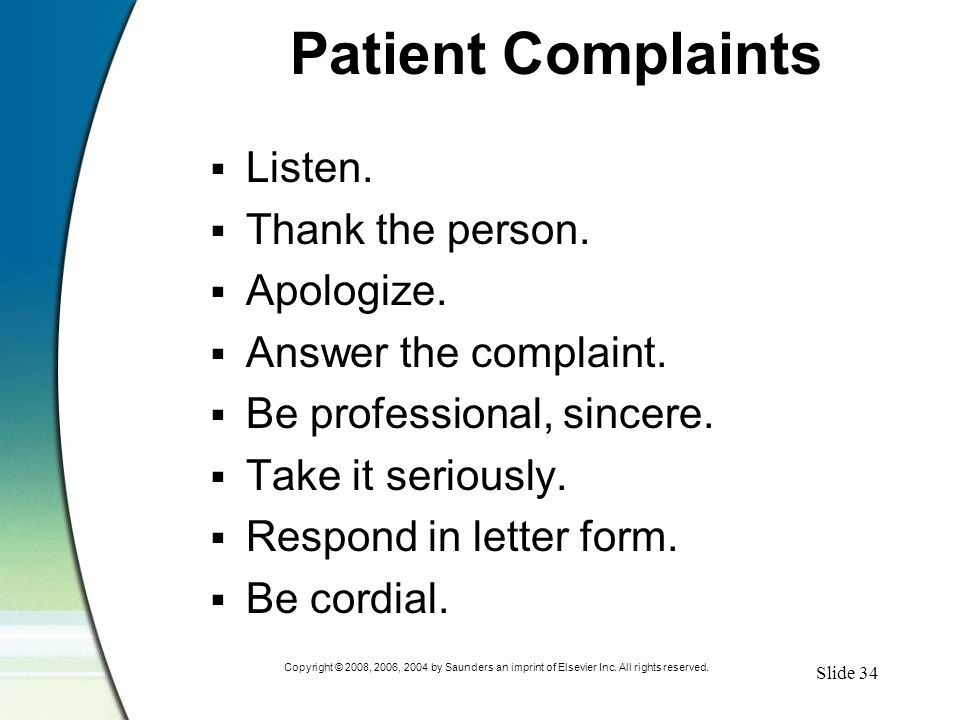 Slide 34 Copyright © 2008, 2006, 2004 by Saunders an imprint of Elsevier Inc. All rights reserved. Patient Complaints  Listen.  Thank the person. 