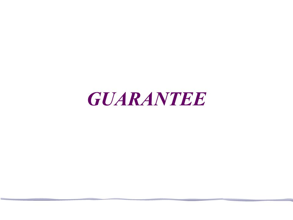 Guarantee What is contract of guarantee A contract of guarantee is a contract,whether oral or written,to perform the promise,or discharge the liability, of a third person in case of default Three parties 1.