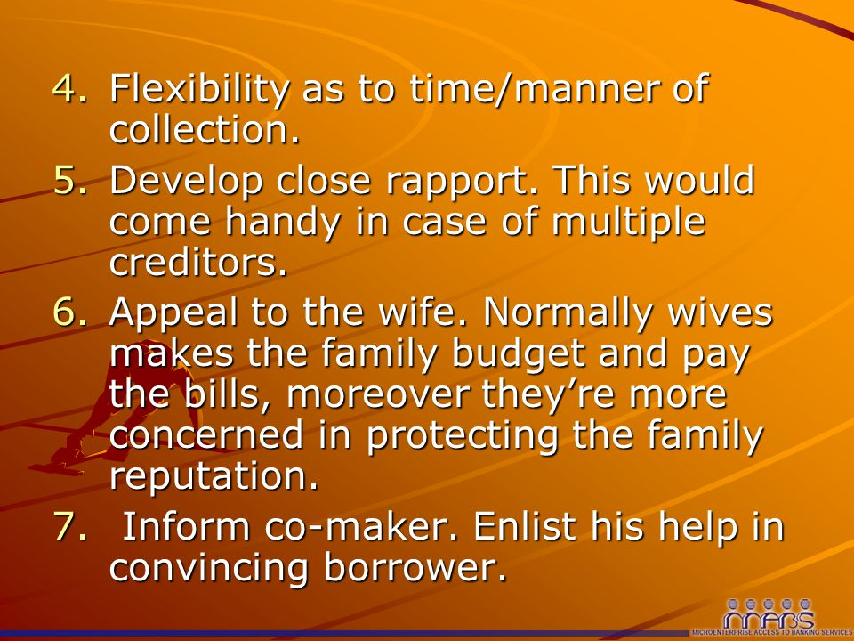4.Flexibility as to time/manner of collection. 5.Develop close rapport.