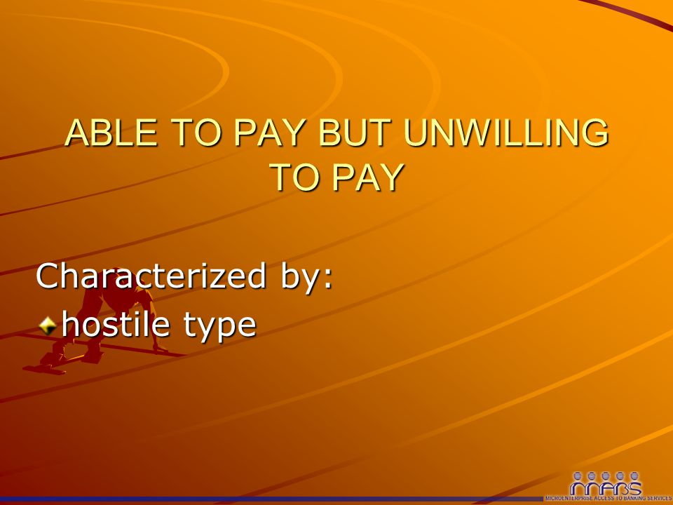 ABLE TO PAY BUT UNWILLING TO PAY Characterized by: hostile type