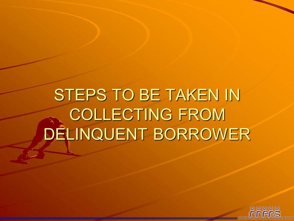STEPS TO BE TAKEN IN COLLECTING FROM DELINQUENT BORROWER