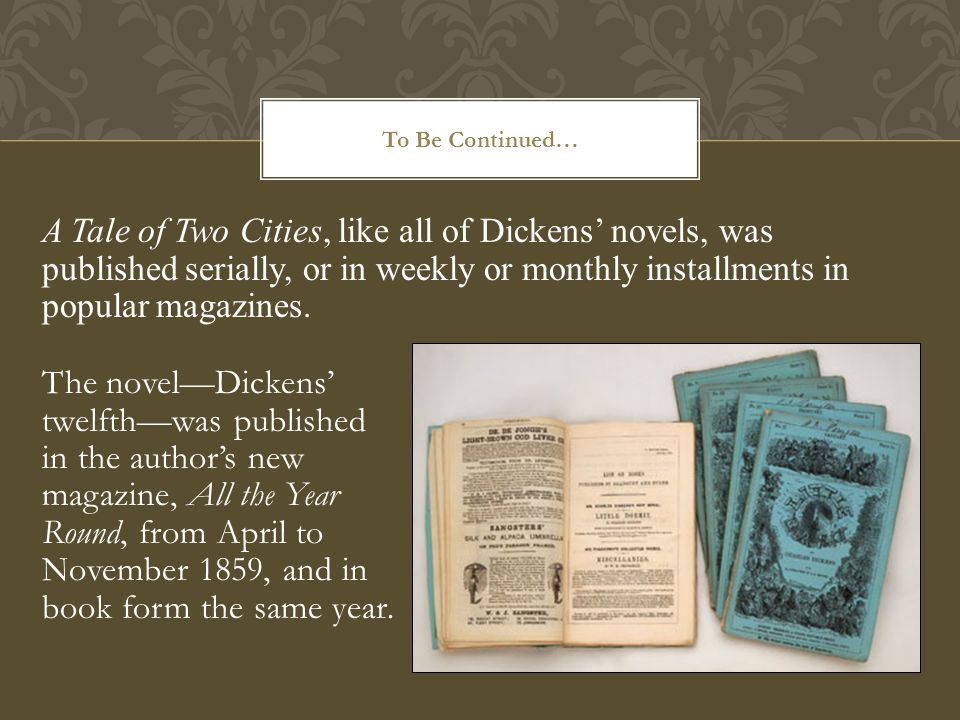 The novel—Dickens' twelfth—was published in the author's new magazine, All the Year Round, from April to November 1859, and in book form the same year.