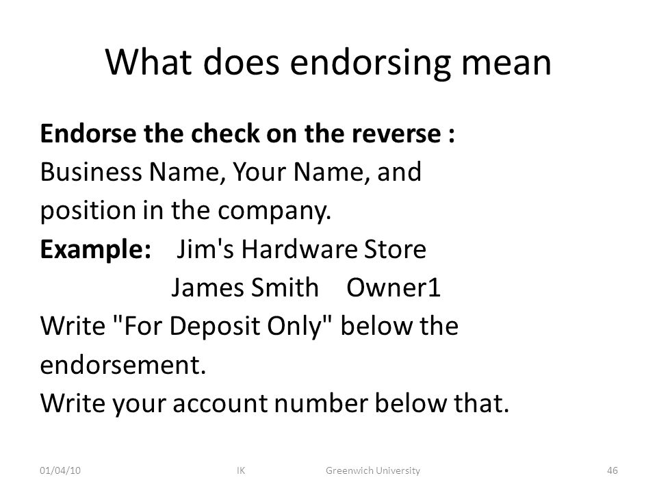 What does endorsing mean Endorse the check on the reverse : Business Name, Your Name, and position in the company.