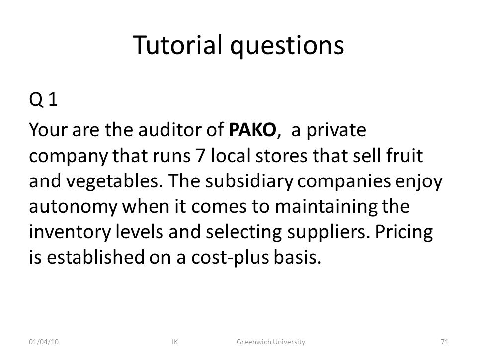 Tutorial questions Q 1 Your are the auditor of PAKO, a private company that runs 7 local stores that sell fruit and vegetables.