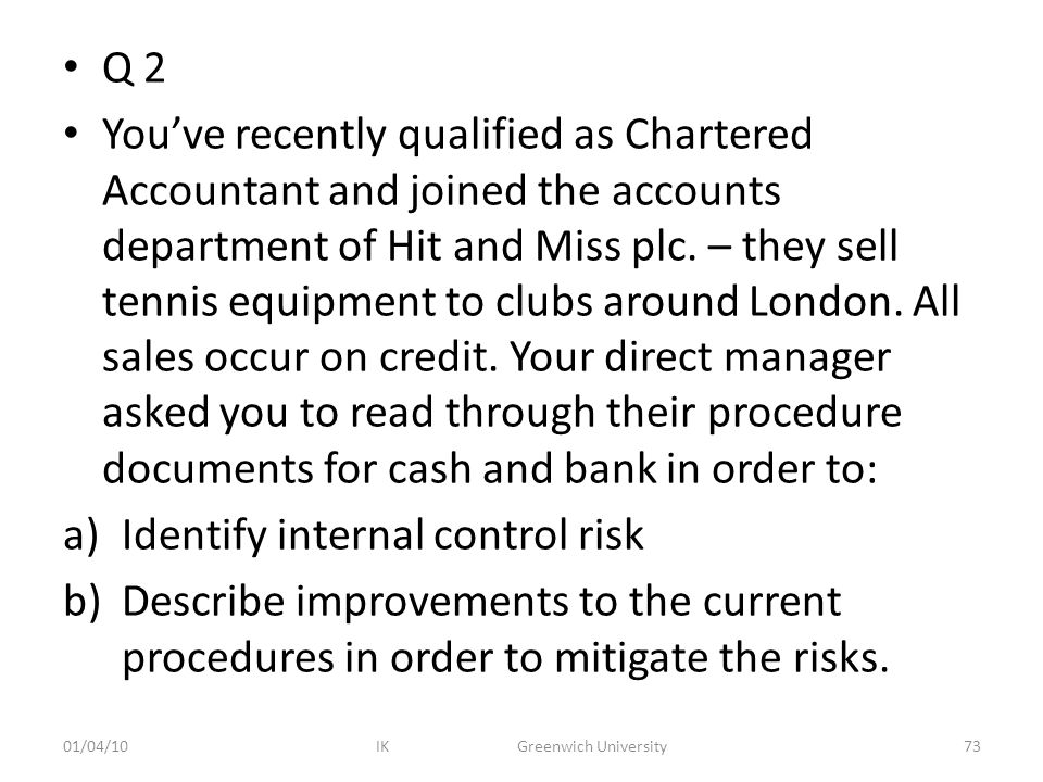 Q 2 You've recently qualified as Chartered Accountant and joined the accounts department of Hit and Miss plc.