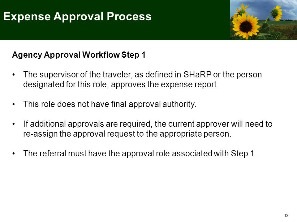 Agency Approval Workflow Step 1 The supervisor of the traveler, as defined in SHaRP or the person designated for this role, approves the expense report.