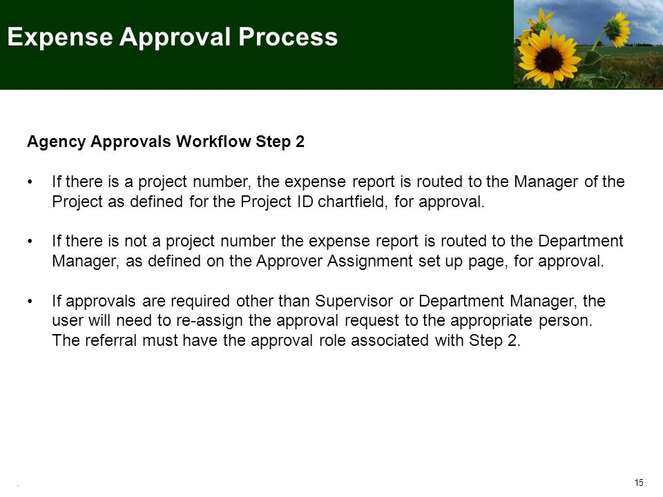 Agency Approvals Workflow Step 2 If there is a project number, the expense report is routed to the Manager of the Project as defined for the Project ID chartfield, for approval.