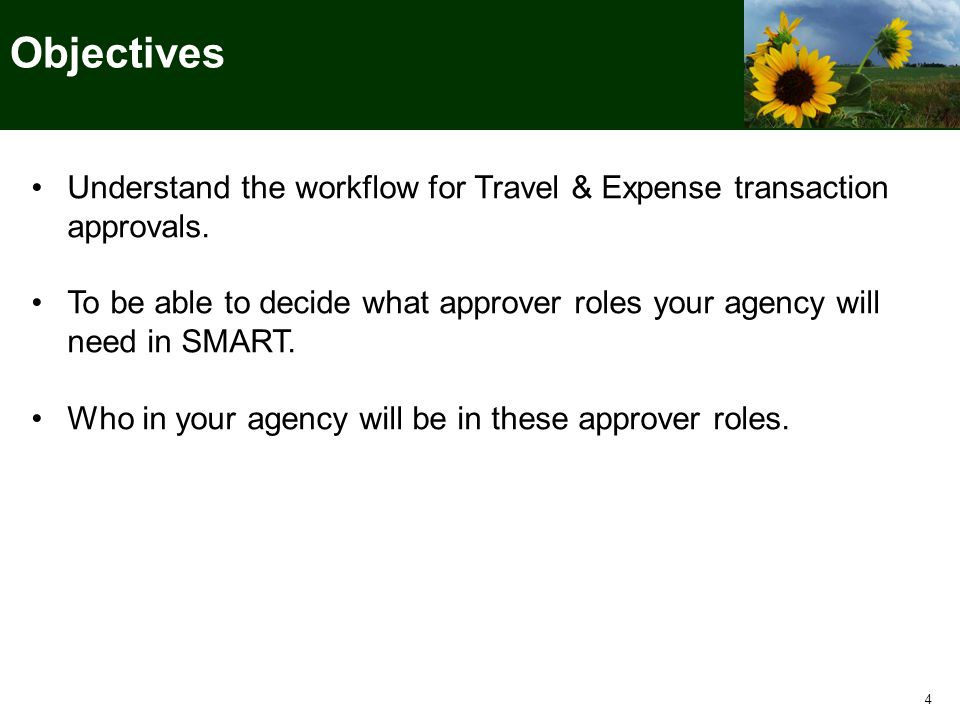 4 Objectives Understand the workflow for Travel & Expense transaction approvals.