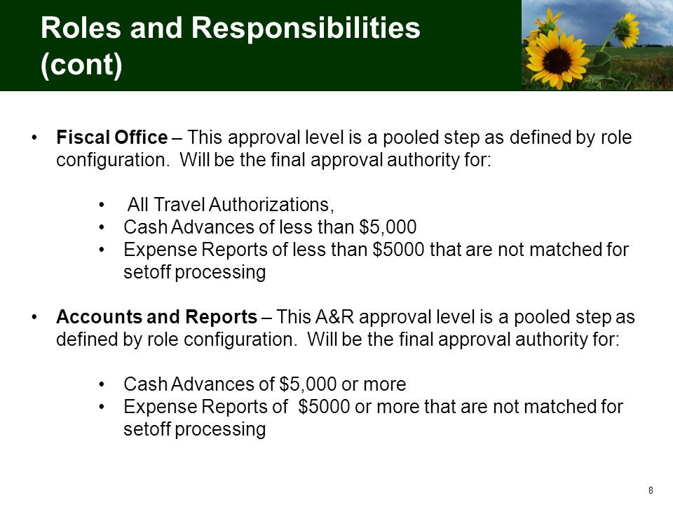 Roles and Responsibilities (cont) 8 Fiscal Office – This approval level is a pooled step as defined by role configuration.