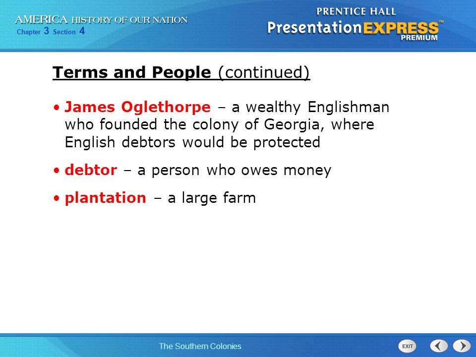 Chapter 3 Section 4 The Southern Colonies Terms and People (continued) James Oglethorpe – a wealthy Englishman who founded the colony of Georgia, wher