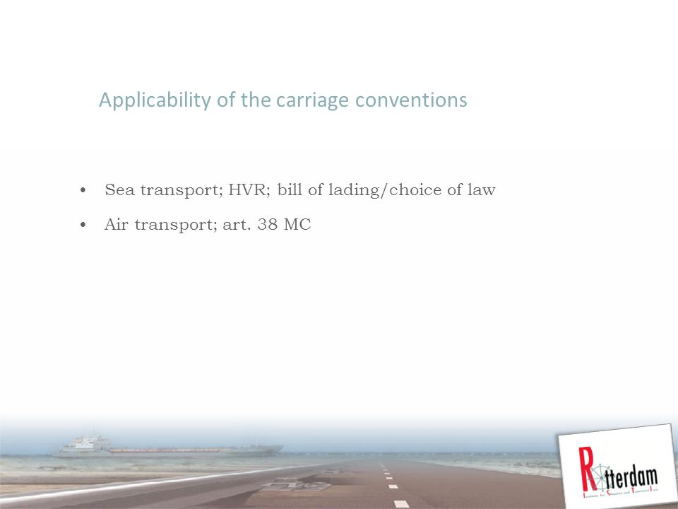 Applicability of the carriage conventions Sea transport; HVR; bill of lading/choice of law Air transport; art.