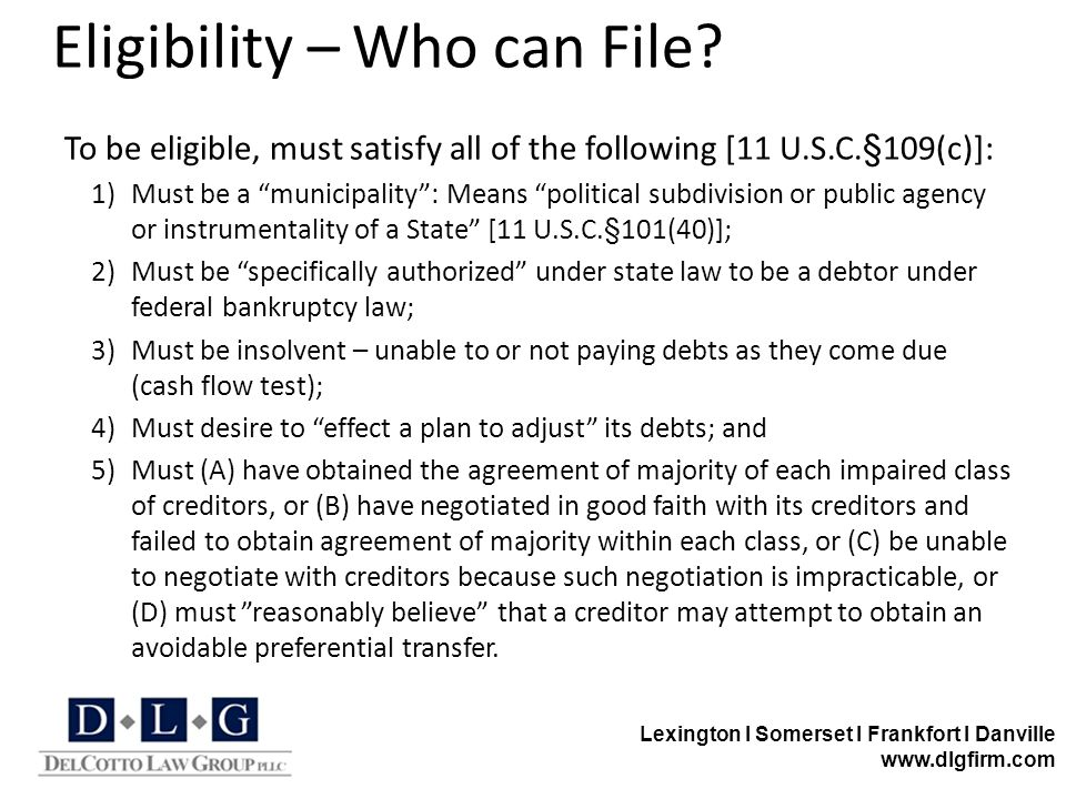 Lexington I Somerset I Frankfort I Danville www.dlgfirm.com Eligibility – Who can File? To be eligible, must satisfy all of the following [11 U.S.C.§1