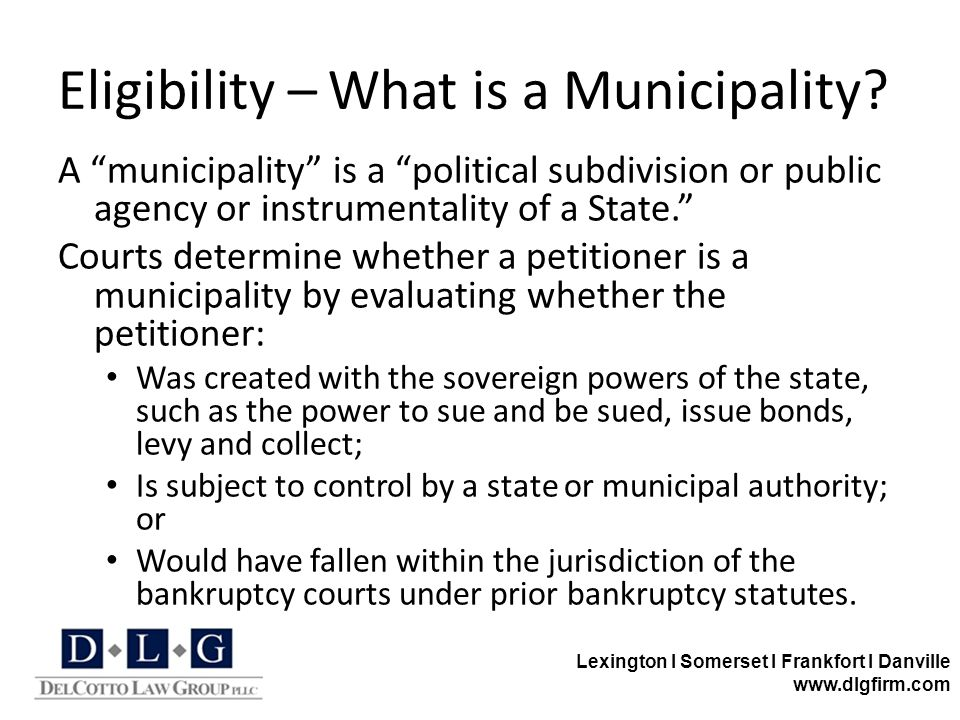 Lexington I Somerset I Frankfort I Danville www.dlgfirm.com Eligibility – What is a Municipality.