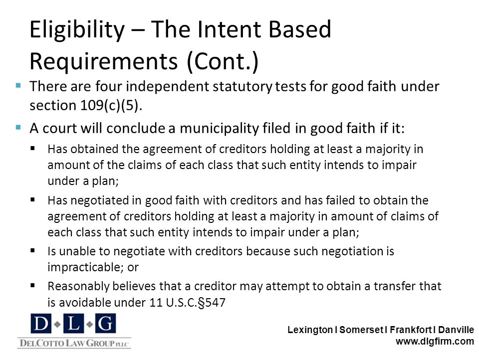 Lexington I Somerset I Frankfort I Danville www.dlgfirm.com Eligibility – The Intent Based Requirements (Cont.)  There are four independent statutory tests for good faith under section 109(c)(5).