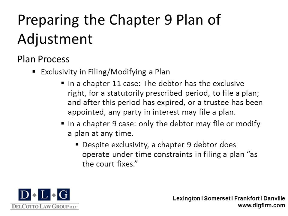 Lexington I Somerset I Frankfort I Danville www.dlgfirm.com Preparing the Chapter 9 Plan of Adjustment Plan Process  Exclusivity in Filing/Modifying