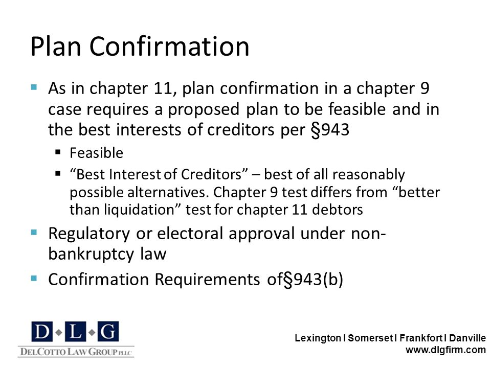Lexington I Somerset I Frankfort I Danville www.dlgfirm.com Plan Confirmation  As in chapter 11, plan confirmation in a chapter 9 case requires a pro