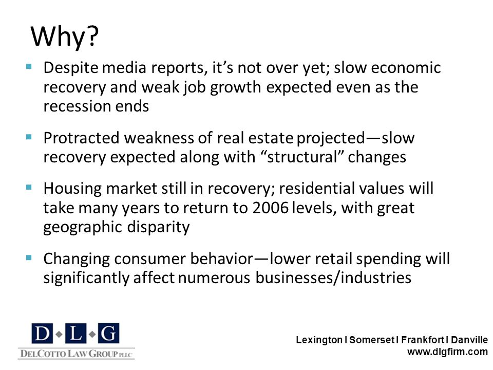 Lexington I Somerset I Frankfort I Danville www.dlgfirm.com  Despite media reports, it's not over yet; slow economic recovery and weak job growth exp