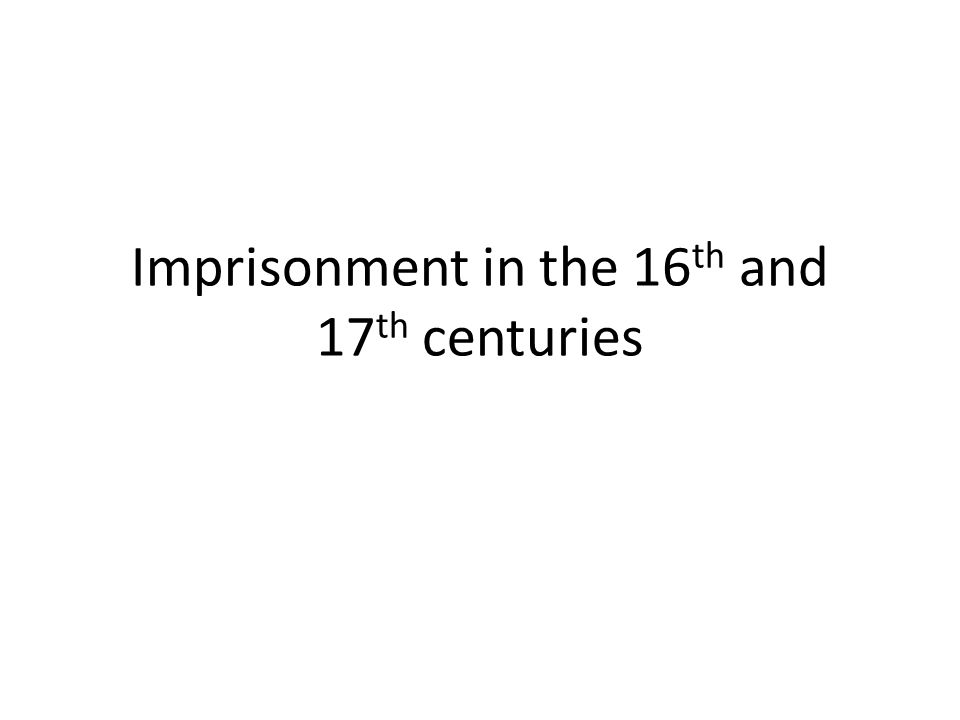 Imprisonment in the 16 th and 17 th centuries