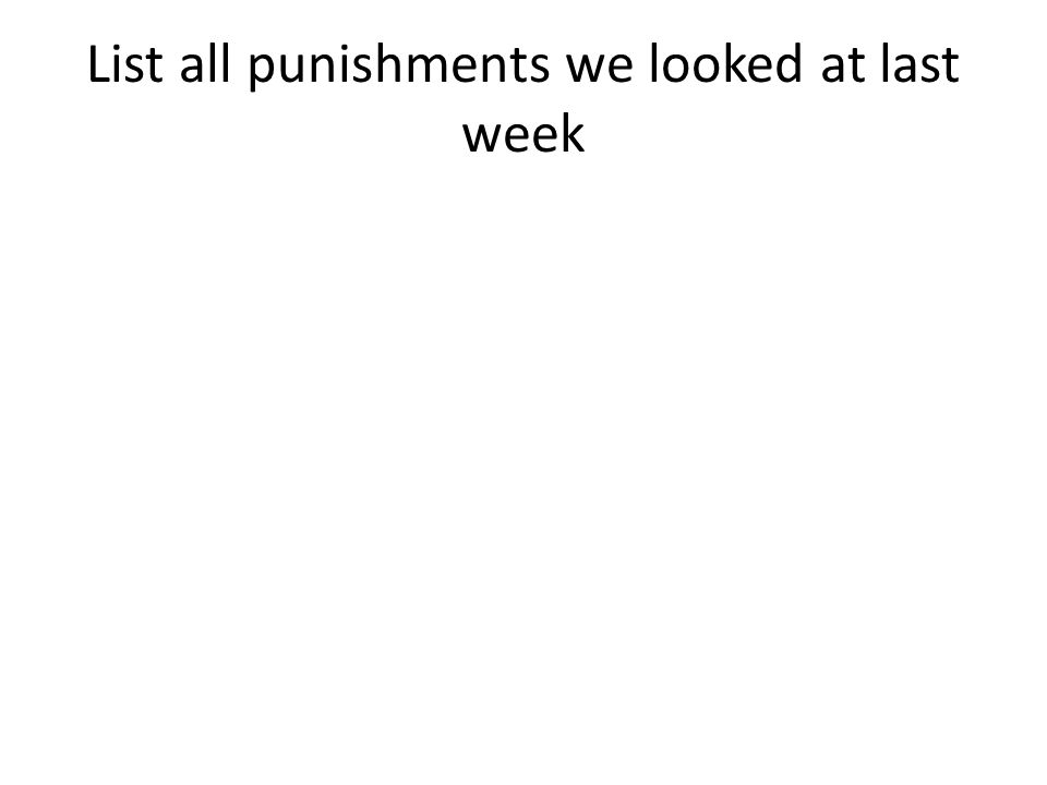 List all punishments we looked at last week