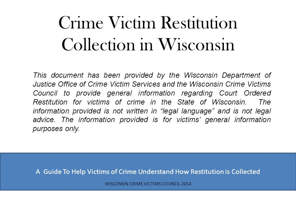 2014 Wisconsin Crime Victims Council [R]estitution is recognized as an effective rehabilitative penalty because it forces defendants to confront concretely—and take responsibility for— the harm they have inflicted, and it appears to offer a greater potential for deterrence. People v.