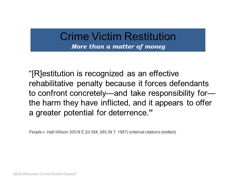 Crime Victim Restitution Collection in Wisconsin A Guide To Help Victims of Crime Understand How Restitution is Collected WISCONSIN CRIME VICTIMS COUNCIL 2014 This PowerPoint can be accessed online at: www.doj.state.wi.us/cvs