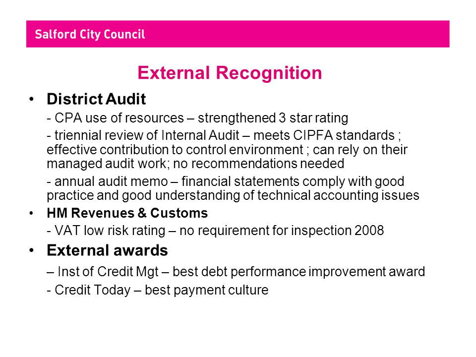 External Recognition District Audit - CPA use of resources – strengthened 3 star rating - triennial review of Internal Audit – meets CIPFA standards ;