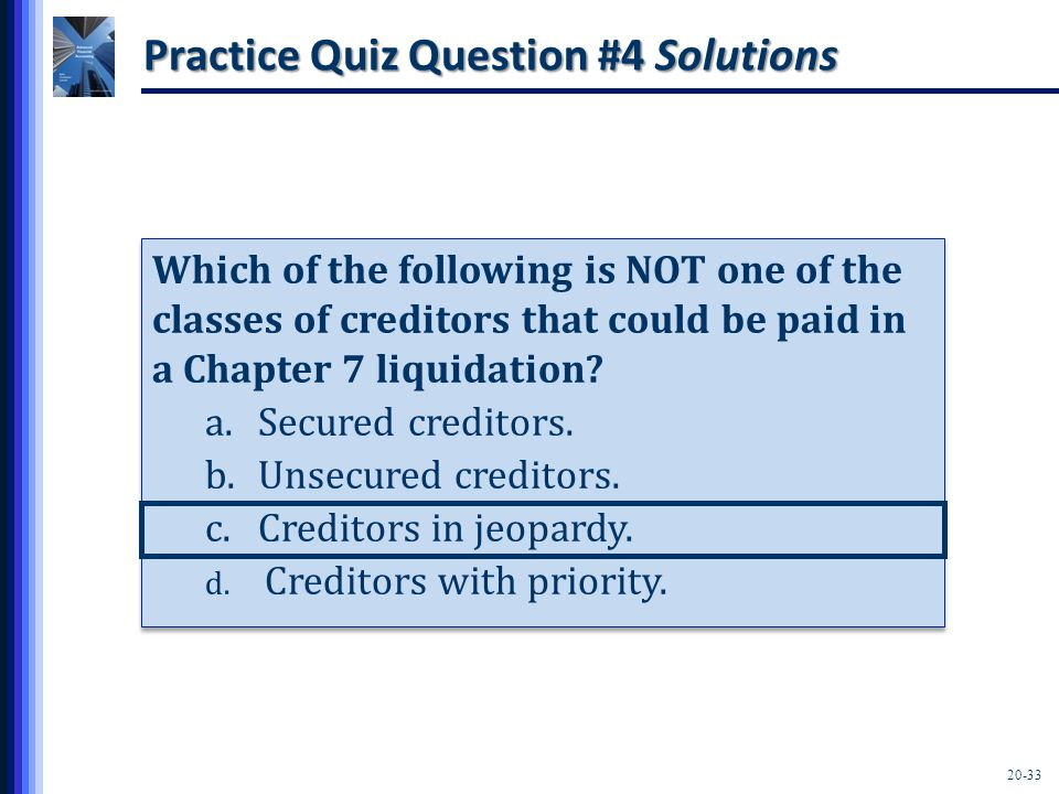 20-33 Practice Quiz Question #4 Solutions Which of the following is NOT one of the classes of creditors that could be paid in a Chapter 7 liquidation.