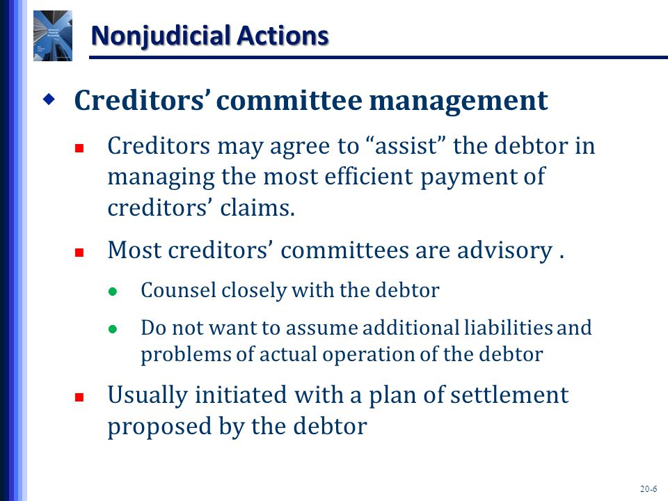 20-37 Additional Considerations  Trustee accounting and reporting Trustees examine the proof of all creditors' claims against the debtor company Sometimes the trustee receives title to all assets as a receivership, Becomes responsible for the actual management of the debtor, and must direct a plan of reorganization or liquidation
