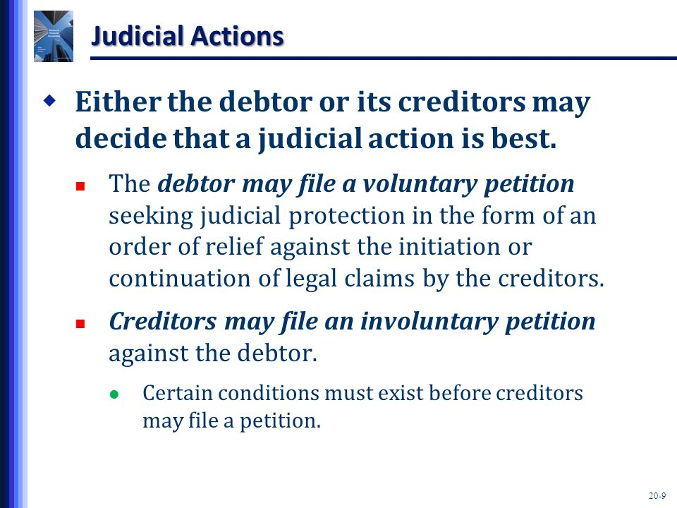 20-9 Judicial Actions  Either the debtor or its creditors may decide that a judicial action is best.