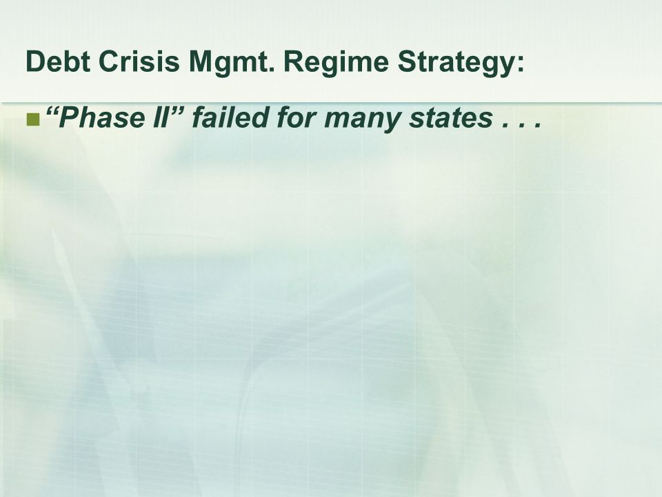 Debt Crisis Mgmt. Regime Strategy: Phase II failed for many states...