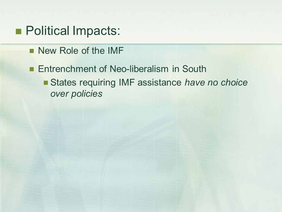 Political Impacts: New Role of the IMF Entrenchment of Neo-liberalism in South States requiring IMF assistance have no choice over policies